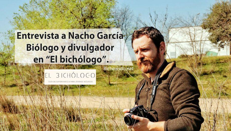Entrevista Nacho Garcia El Bichólogo